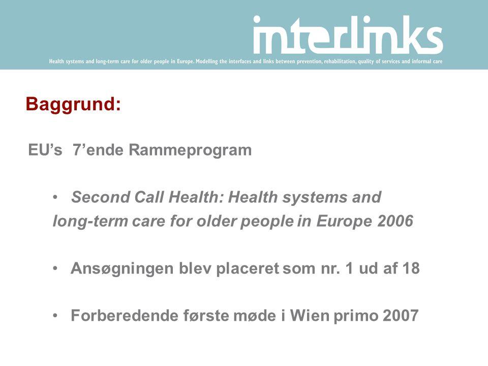 Baggrund: EU's 7'ende Rammeprogram •Second Call Health: Health systems and long-term care for older people in Europe 2006 •Ansøgningen blev placeret som nr.