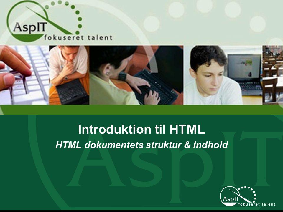 Introduktion til HTML HTML dokumentets struktur & Indhold