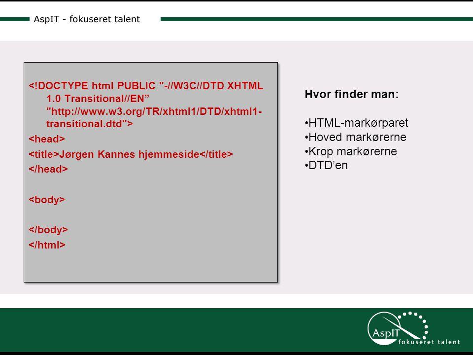 Jørgen Kannes hjemmeside Jørgen Kannes hjemmeside Hvor finder man: •HTML-markørparet •Hoved markørerne •Krop markørerne •DTD'en
