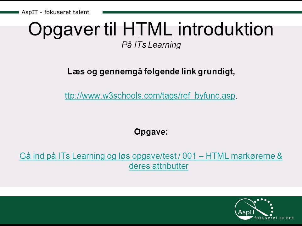 Opgaver til HTML introduktion På ITs Learning Læs og gennemgå følgende link grundigt, ttp://www.w3schools.com/tags/ref_byfunc.aspttp://www.w3schools.com/tags/ref_byfunc.asp.