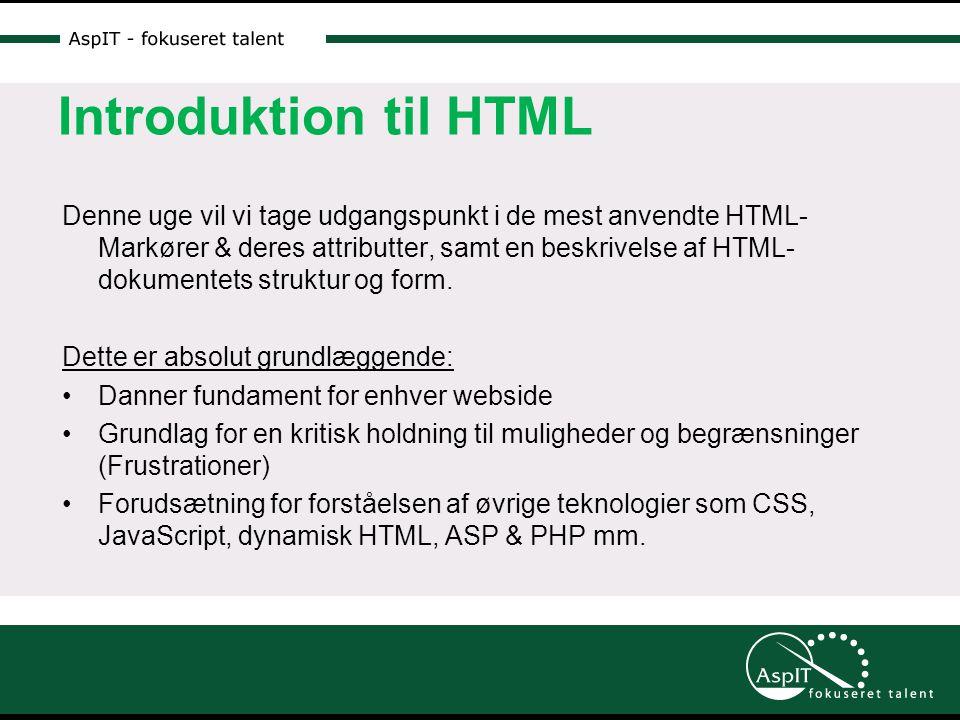 Introduktion til HTML Denne uge vil vi tage udgangspunkt i de mest anvendte HTML- Markører & deres attributter, samt en beskrivelse af HTML- dokumentets struktur og form.