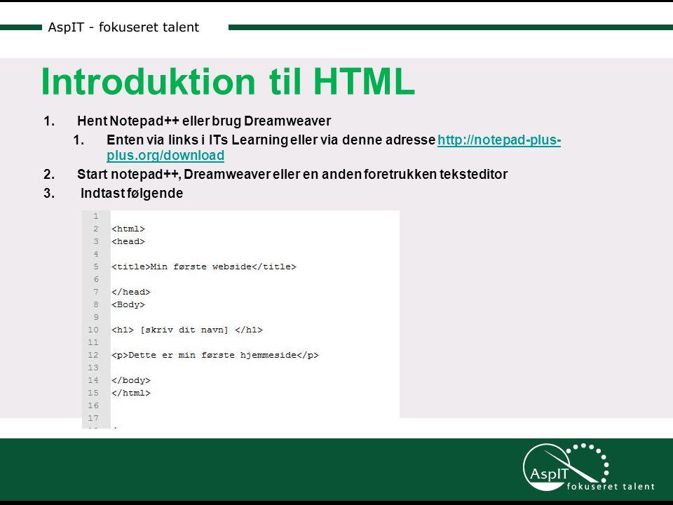 Introduktion til HTML 1.Hent Notepad++ eller brug Dreamweaver 1.Enten via links i ITs Learning eller via denne adresse http://notepad-plus- plus.org/downloadhttp://notepad-plus- plus.org/download 2.Start notepad++, Dreamweaver eller en anden foretrukken teksteditor 3.