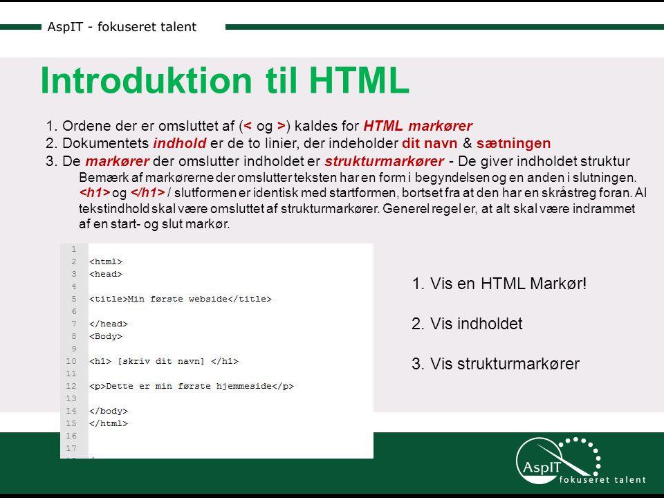 Introduktion til HTML 1. Ordene der er omsluttet af ( ) kaldes for HTML markører 2.