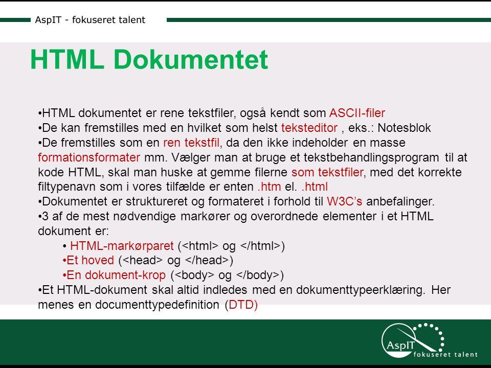 HTML Dokumentet •HTML dokumentet er rene tekstfiler, også kendt som ASCII-filer •De kan fremstilles med en hvilket som helst teksteditor, eks.: Notesblok •De fremstilles som en ren tekstfil, da den ikke indeholder en masse formationsformater mm.