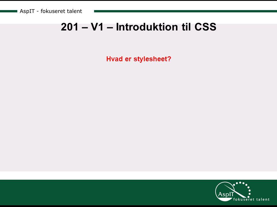201 – V1 – Introduktion til CSS Hvad er stylesheet