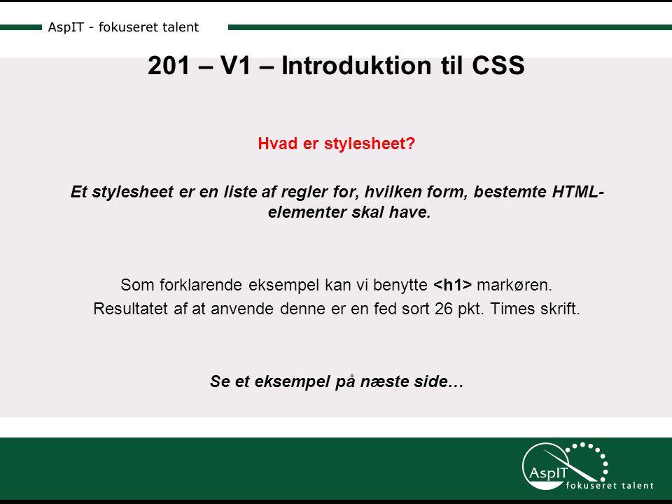 201 – V1 – Introduktion til CSS Hvad er stylesheet.