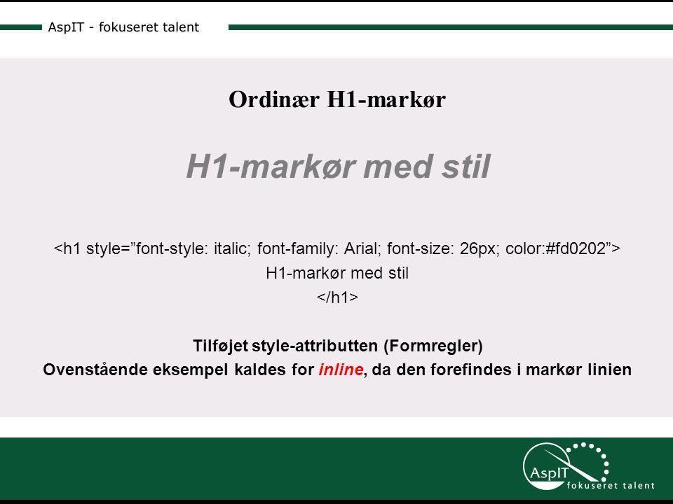 Ordinær H1-markør H1-markør med stil H1-markør med stil Tilføjet style-attributten (Formregler) Ovenstående eksempel kaldes for inline, da den forefindes i markør linien