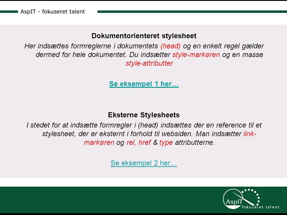 Dokumentorienteret stylesheet Her indsættes formreglerne i dokumentets (head) og en enkelt regel gælder dermed for hele dokumentet.