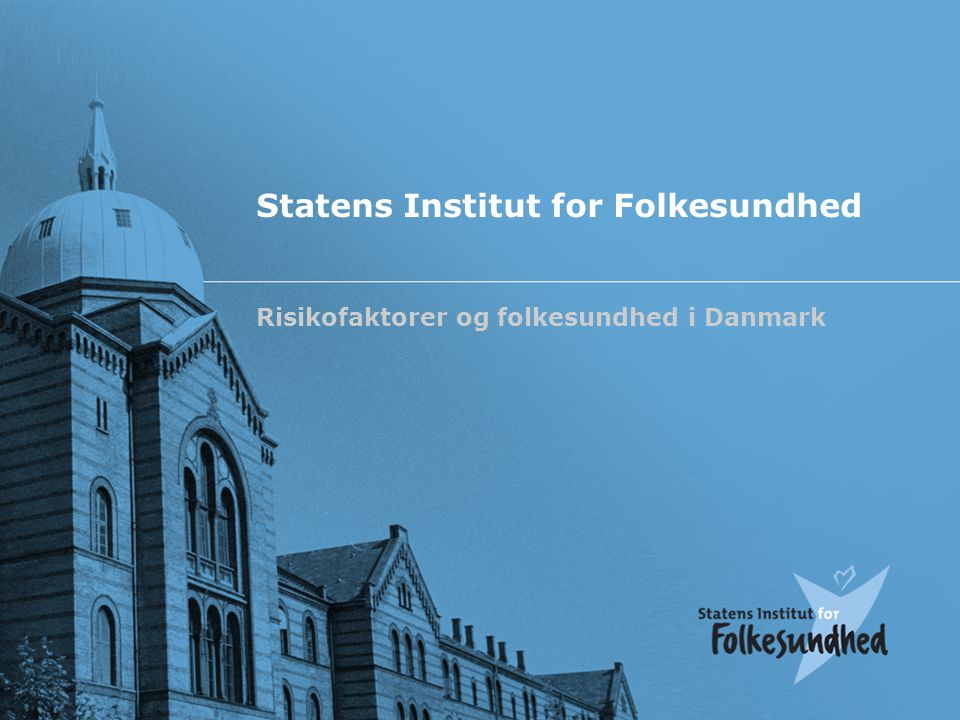 Statens Institut for Folkesundhed Risikofaktorer og folkesundhed i Danmark