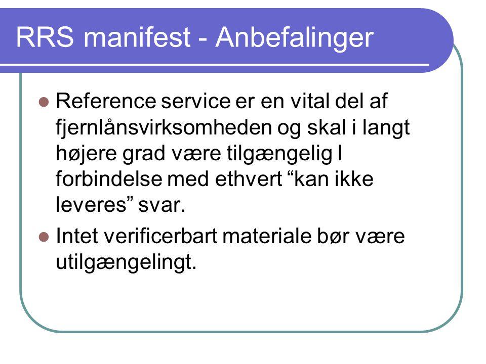 RRS manifest - Anbefalinger  Reference service er en vital del af fjernlånsvirksomheden og skal i langt højere grad være tilgængelig I forbindelse med ethvert kan ikke leveres svar.