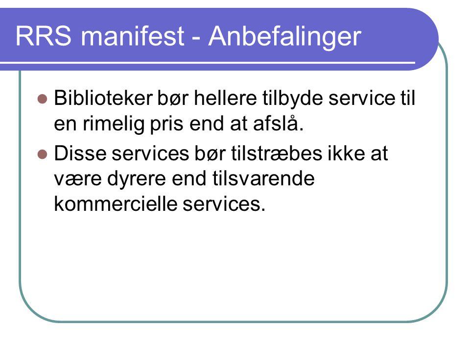 RRS manifest - Anbefalinger  Biblioteker bør hellere tilbyde service til en rimelig pris end at afslå.