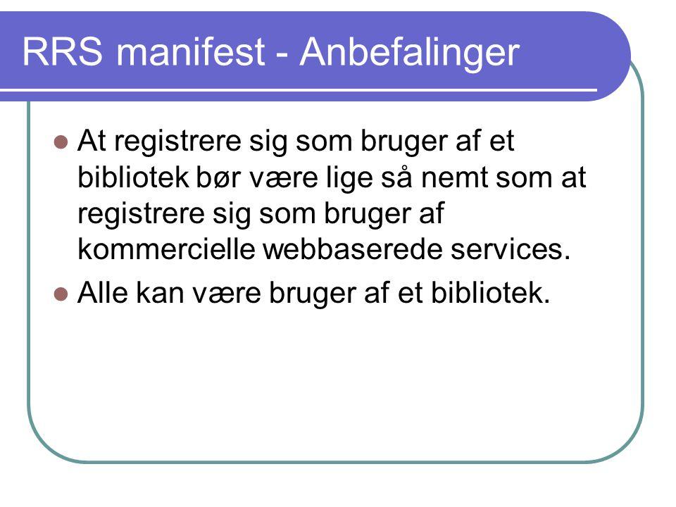 RRS manifest - Anbefalinger  At registrere sig som bruger af et bibliotek bør være lige så nemt som at registrere sig som bruger af kommercielle webbaserede services.
