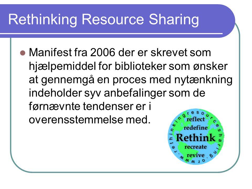 Rethinking Resource Sharing  Manifest fra 2006 der er skrevet som hjælpemiddel for biblioteker som ønsker at gennemgå en proces med nytænkning indeholder syv anbefalinger som de førnævnte tendenser er i overensstemmelse med.