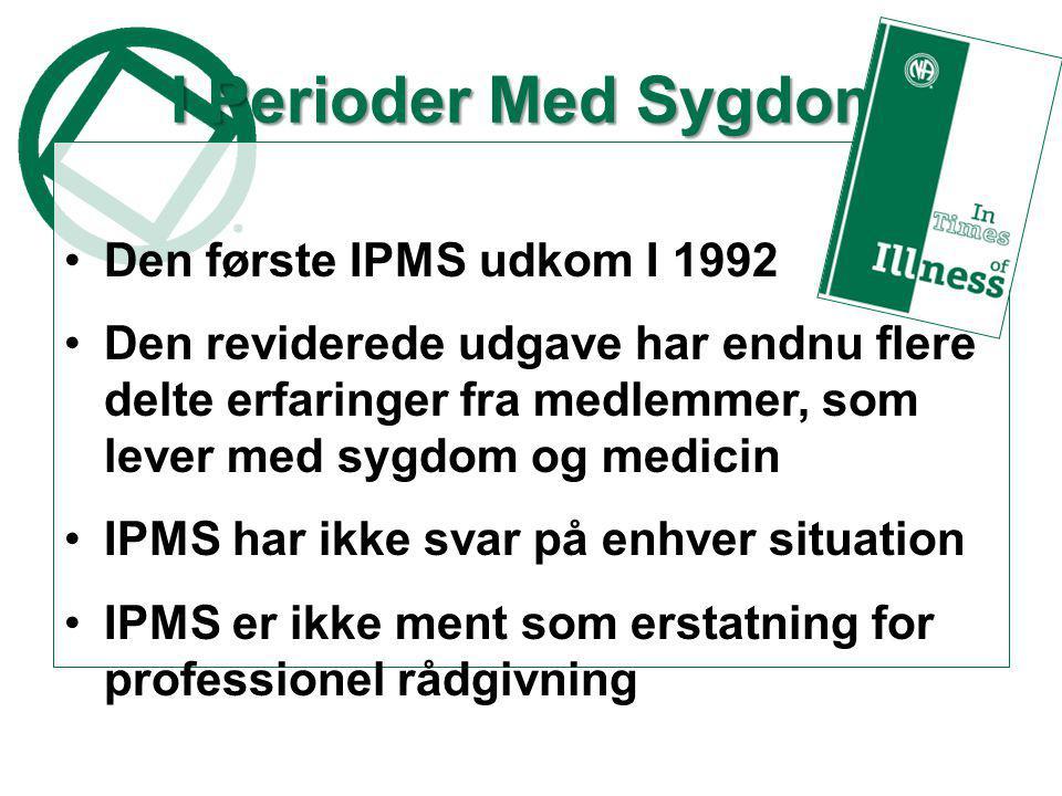 I Perioder Med Sygdom •Den første IPMS udkom I 1992 •Den reviderede udgave har endnu flere delte erfaringer fra medlemmer, som lever med sygdom og medicin •IPMS har ikke svar på enhver situation •IPMS er ikke ment som erstatning for professionel rådgivning