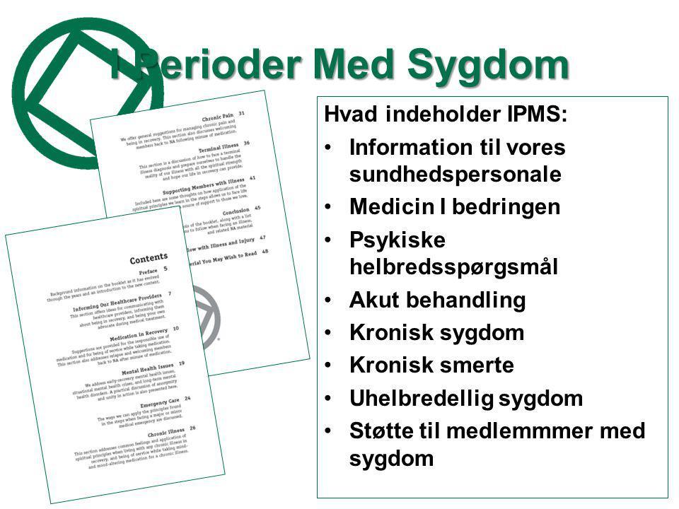 I Perioder Med Sygdom Hvad indeholder IPMS: •Information til vores sundhedspersonale •Medicin I bedringen •Psykiske helbredsspørgsmål •Akut behandling •Kronisk sygdom •Kronisk smerte •Uhelbredellig sygdom •Støtte til medlemmmer med sygdom
