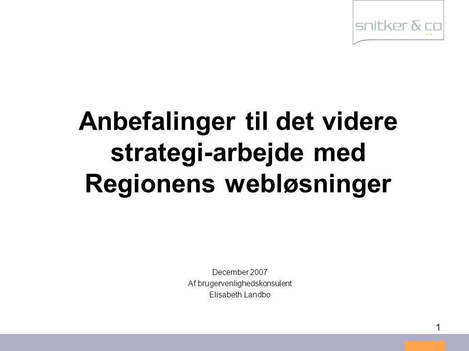 1 Anbefalinger til det videre strategi-arbejde med Regionens webløsninger December 2007 Af brugervenlighedskonsulent Elisabeth Landbo