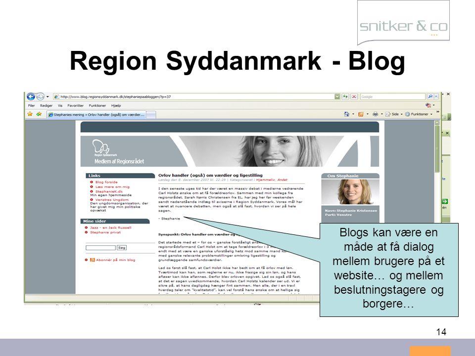 14 Region Syddanmark - Blog Blogs kan være en måde at få dialog mellem brugere på et website… og mellem beslutningstagere og borgere…