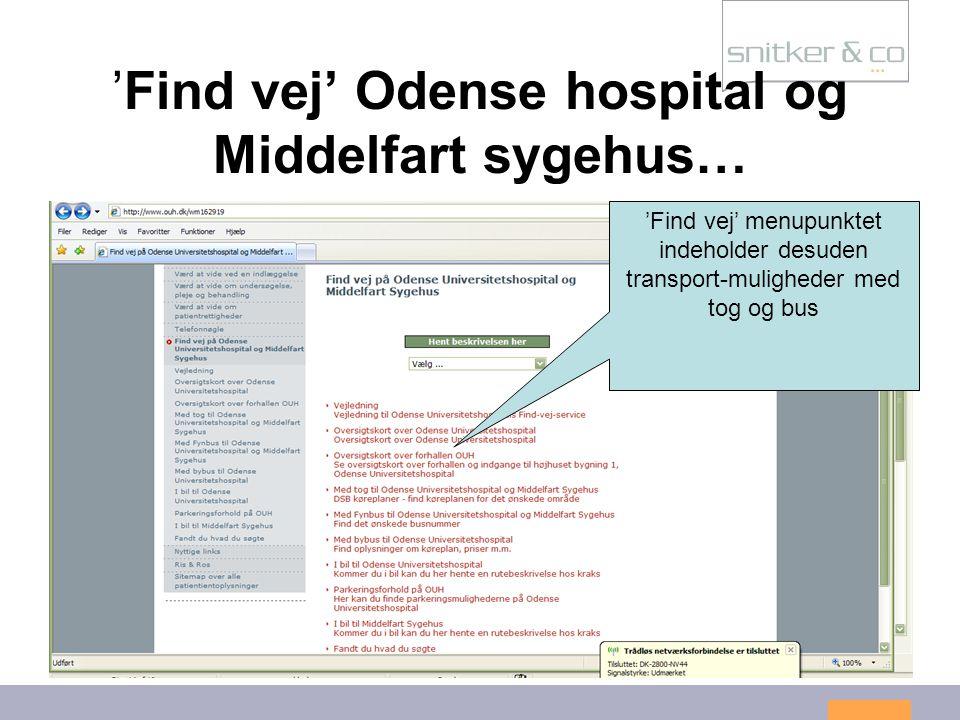 17 'Find vej' Odense hospital og Middelfart sygehus… 'Find vej' menupunktet indeholder desuden transport-muligheder med tog og bus