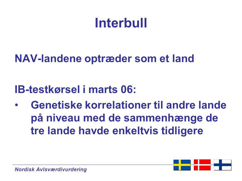Nordisk Avlsværdivurdering Interbull NAV-landene optræder som et land IB-testkørsel i marts 06: •Genetiske korrelationer til andre lande på niveau med de sammenhænge de tre lande havde enkeltvis tidligere