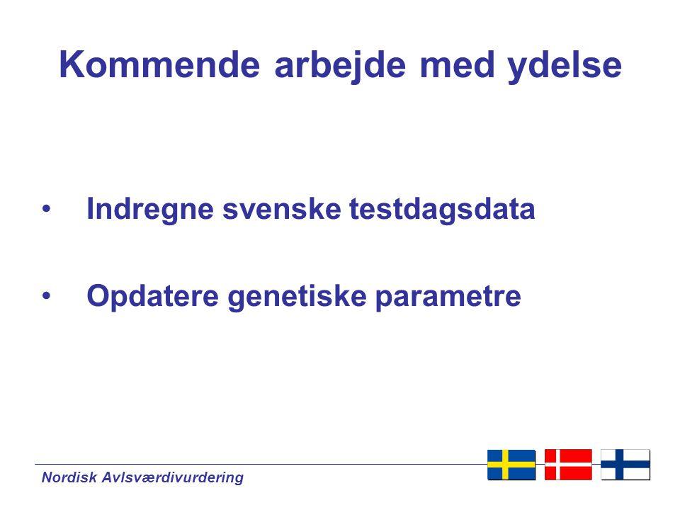 Nordisk Avlsværdivurdering Kommende arbejde med ydelse •Indregne svenske testdagsdata •Opdatere genetiske parametre