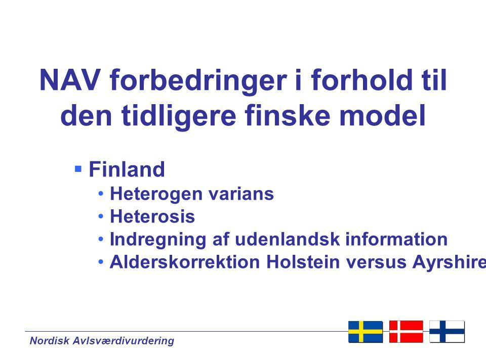 Nordisk Avlsværdivurdering NAV forbedringer i forhold til den tidligere finske model  Finland •Heterogen varians •Heterosis •Indregning af udenlandsk information •Alderskorrektion Holstein versus Ayrshire
