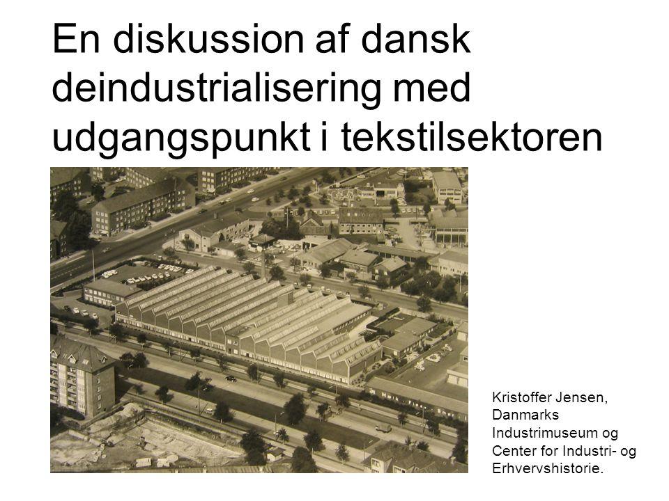 En diskussion af dansk deindustrialisering med udgangspunkt i tekstilsektoren Kristoffer Jensen, Danmarks Industrimuseum og Center for Industri- og Erhvervshistorie.