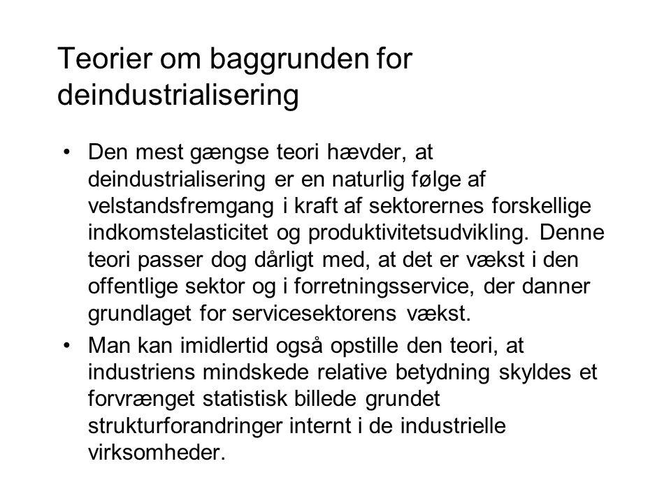 Teorier om baggrunden for deindustrialisering •Den mest gængse teori hævder, at deindustrialisering er en naturlig følge af velstandsfremgang i kraft af sektorernes forskellige indkomstelasticitet og produktivitetsudvikling.