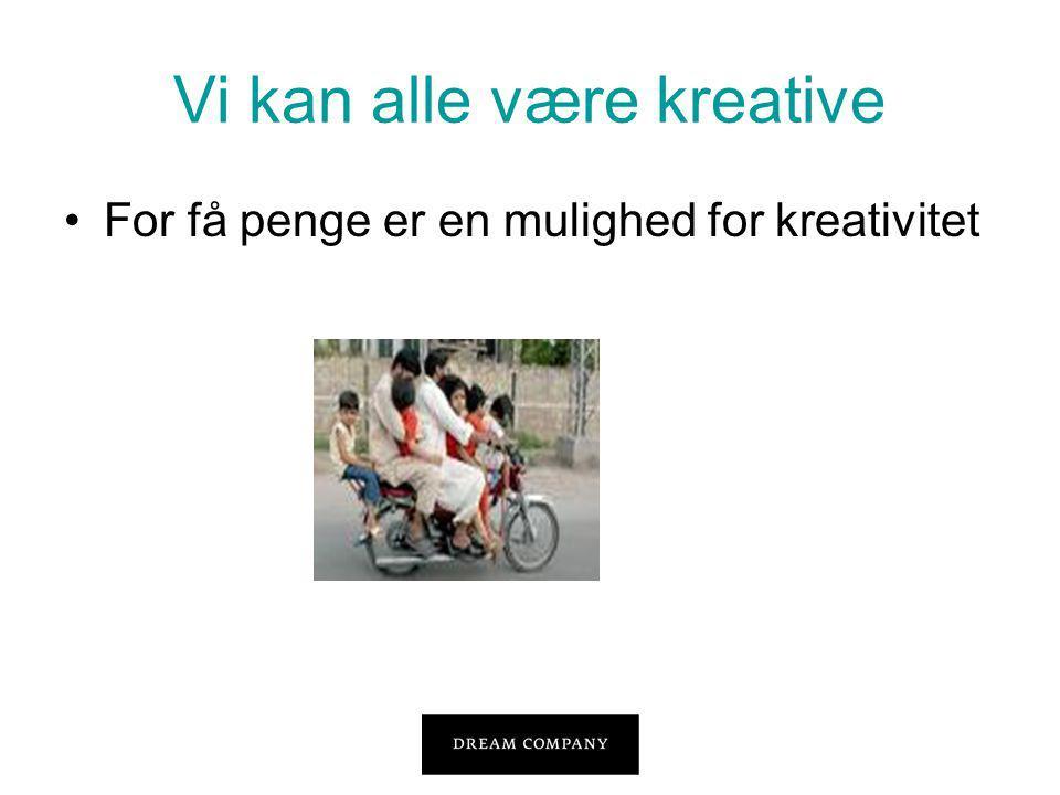 Vi kan alle være kreative •For få penge er en mulighed for kreativitet