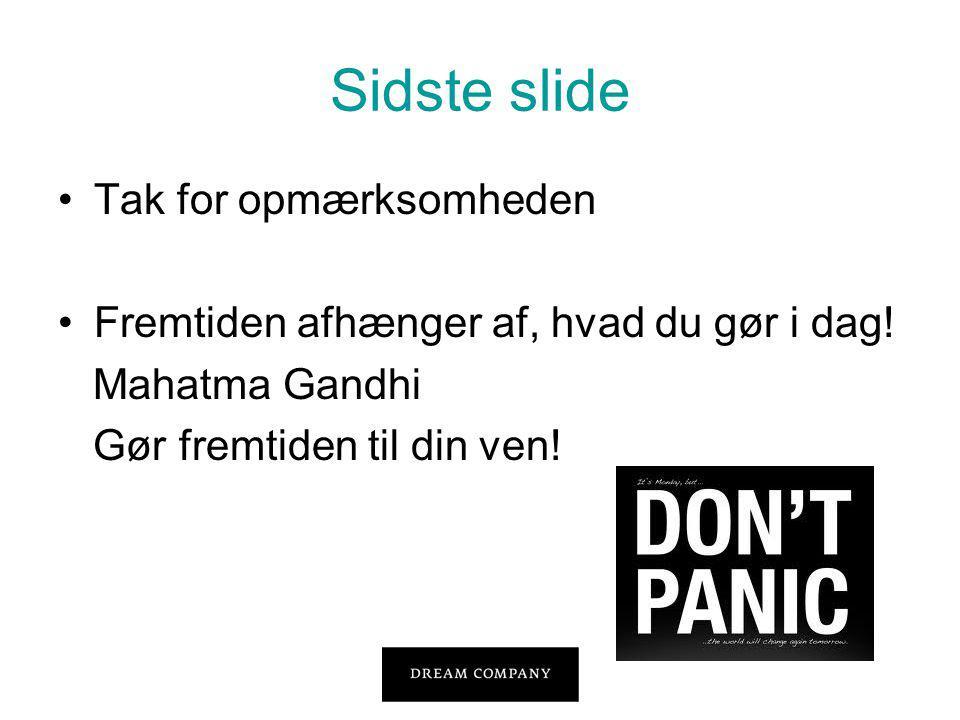 Sidste slide •Tak for opmærksomheden •Fremtiden afhænger af, hvad du gør i dag.