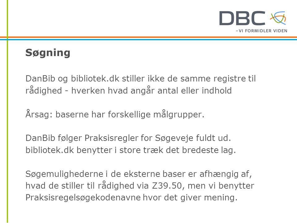 Søgning DanBib og bibliotek.dk stiller ikke de samme registre til rådighed - hverken hvad angår antal eller indhold Årsag: baserne har forskellige målgrupper.