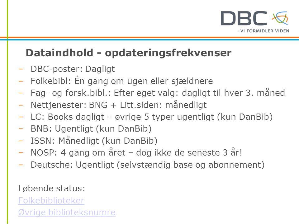 Dataindhold - opdateringsfrekvenser –DBC-poster: Dagligt –Folkebibl: Én gang om ugen eller sjældnere –Fag- og forsk.bibl.: Efter eget valg: dagligt til hver 3.