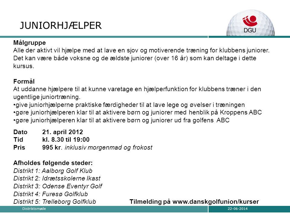 JUNIORHJÆLPER 22-06-2014Distriktsmøde Dato21. april 2012 Tidkl.