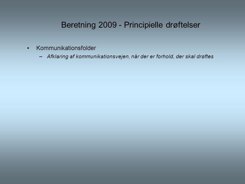 Beretning 2009 - Principielle drøftelser •Kommunikationsfolder –Afklaring af kommunikationsvejen, når der er forhold, der skal drøftes