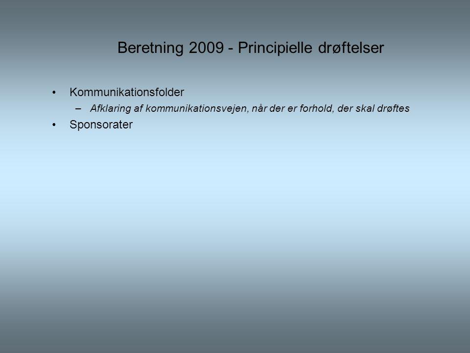 Beretning 2009 - Principielle drøftelser •Kommunikationsfolder –Afklaring af kommunikationsvejen, når der er forhold, der skal drøftes •Sponsorater