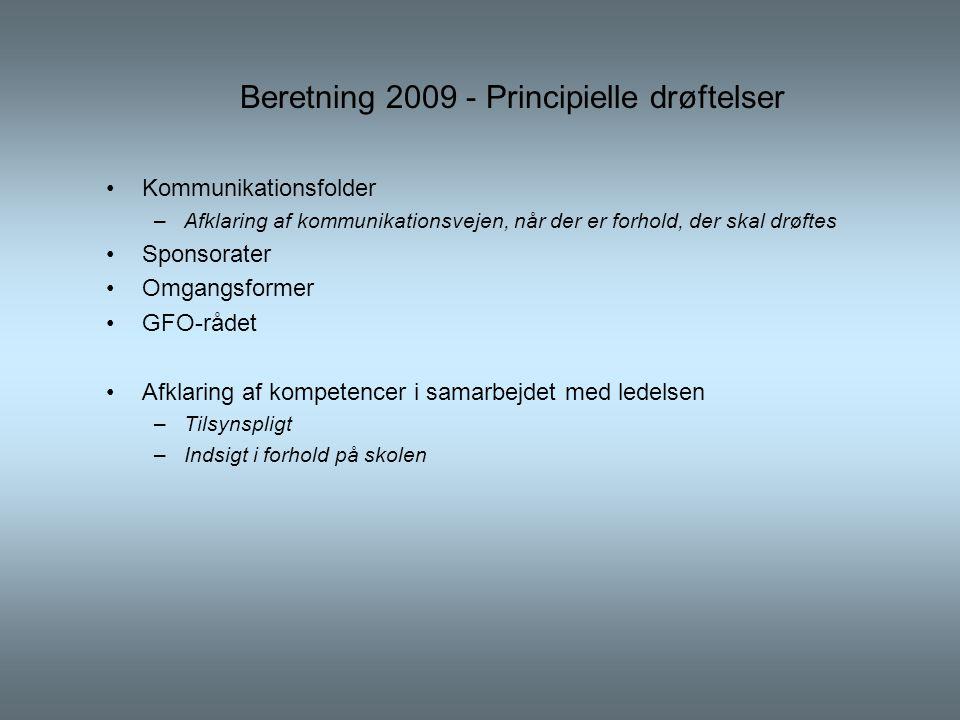 Beretning 2009 - Principielle drøftelser •Kommunikationsfolder –Afklaring af kommunikationsvejen, når der er forhold, der skal drøftes •Sponsorater •Omgangsformer •GFO-rådet •Afklaring af kompetencer i samarbejdet med ledelsen –Tilsynspligt –Indsigt i forhold på skolen