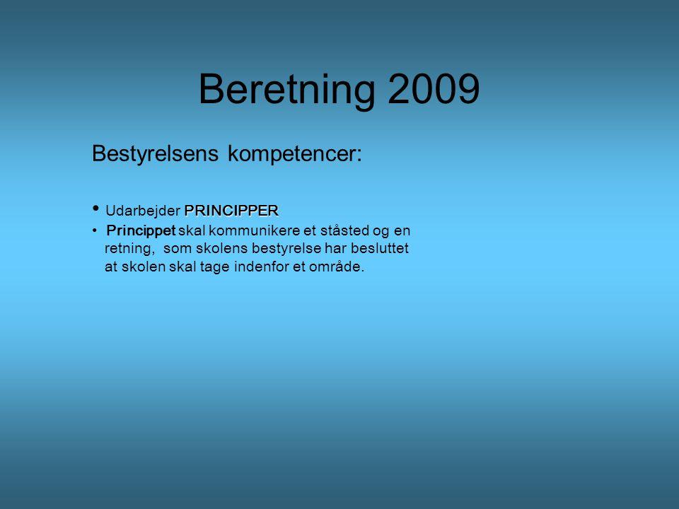 Beretning 2009 Bestyrelsens kompetencer: PRINCIPPER • Udarbejder PRINCIPPER • Princippet skal kommunikere et ståsted og en retning, som skolens bestyrelse har besluttet at skolen skal tage indenfor et område.