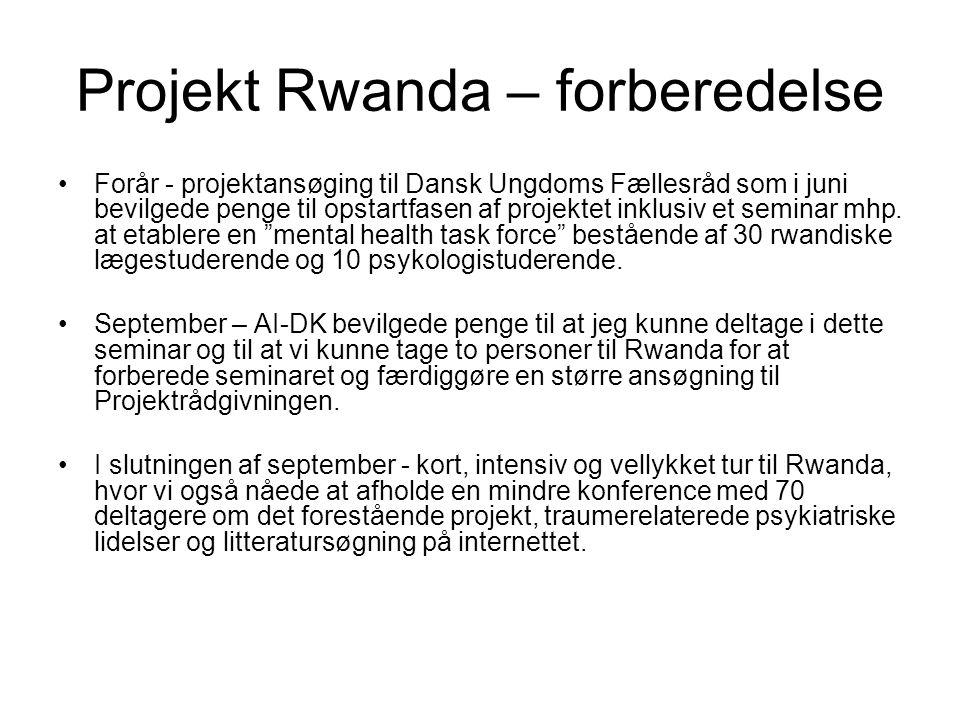 Projekt Rwanda – forberedelse •Forår - projektansøging til Dansk Ungdoms Fællesråd som i juni bevilgede penge til opstartfasen af projektet inklusiv et seminar mhp.