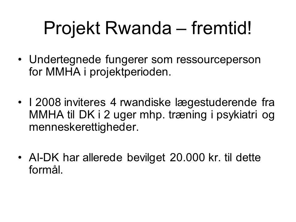 Projekt Rwanda – fremtid. •Undertegnede fungerer som ressourceperson for MMHA i projektperioden.