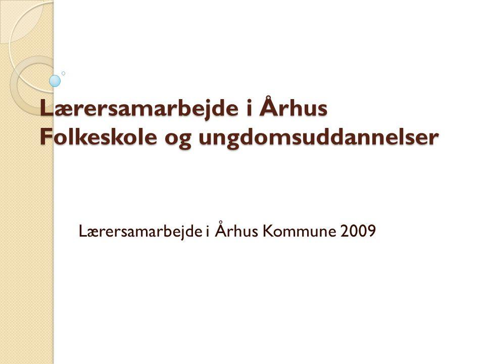 Lærersamarbejde i Århus Folkeskole og ungdomsuddannelser Lærersamarbejde i Århus Kommune 2009