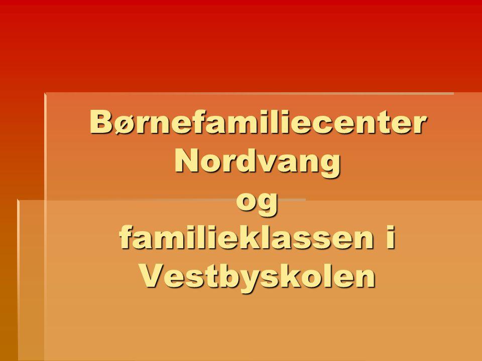 Børnefamiliecenter Nordvang og familieklassen i Vestbyskolen