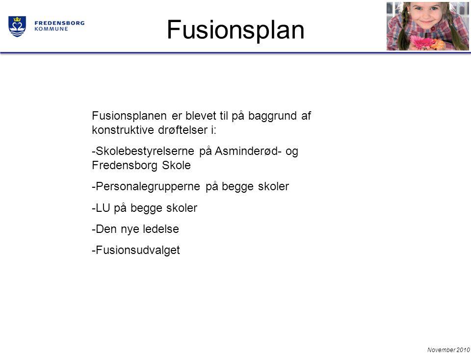 November 2010 Fusionsplan Fusionsplanen er blevet til på baggrund af konstruktive drøftelser i: -Skolebestyrelserne på Asminderød- og Fredensborg Skole -Personalegrupperne på begge skoler -LU på begge skoler -Den nye ledelse -Fusionsudvalget