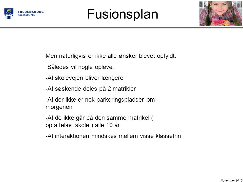 November 2010 Fusionsplan Men naturligvis er ikke alle ønsker blevet opfyldt.