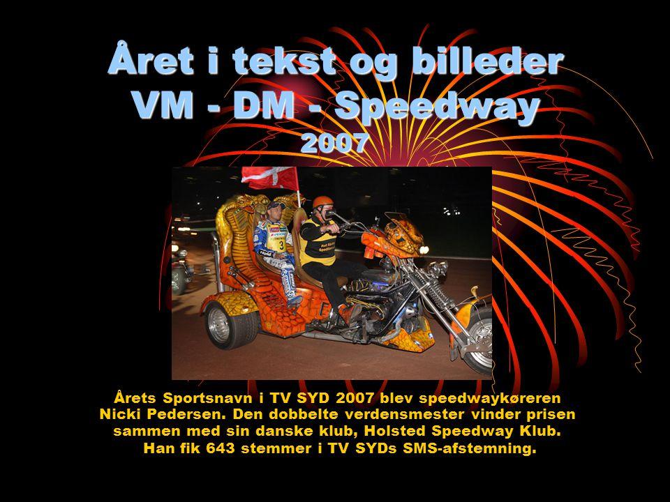 Året i tekst og billeder VM - DM - Speedway 2007 Årets Sportsnavn i TV SYD 2007 blev speedwaykøreren Nicki Pedersen.