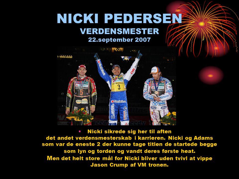 NICKI PEDERSEN VERDENSMESTER 22.september 2007 •Nicki sikrede sig her til aften det andet verdensmesterskab i karrieren.