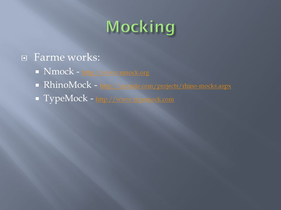  Farme works:  Nmock - http://www.nmock.org http://www.nmock.org  RhinoMock - http://ayende.com/projects/rhino-mocks.aspx http://ayende.com/projects/rhino-mocks.aspx  TypeMock - http://www.typemock.com http://www.typemock.com