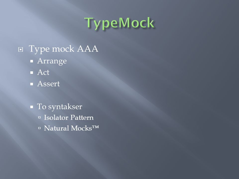  Type mock AAA  Arrange  Act  Assert  To syntakser  Isolator Pattern  Natural Mocks™