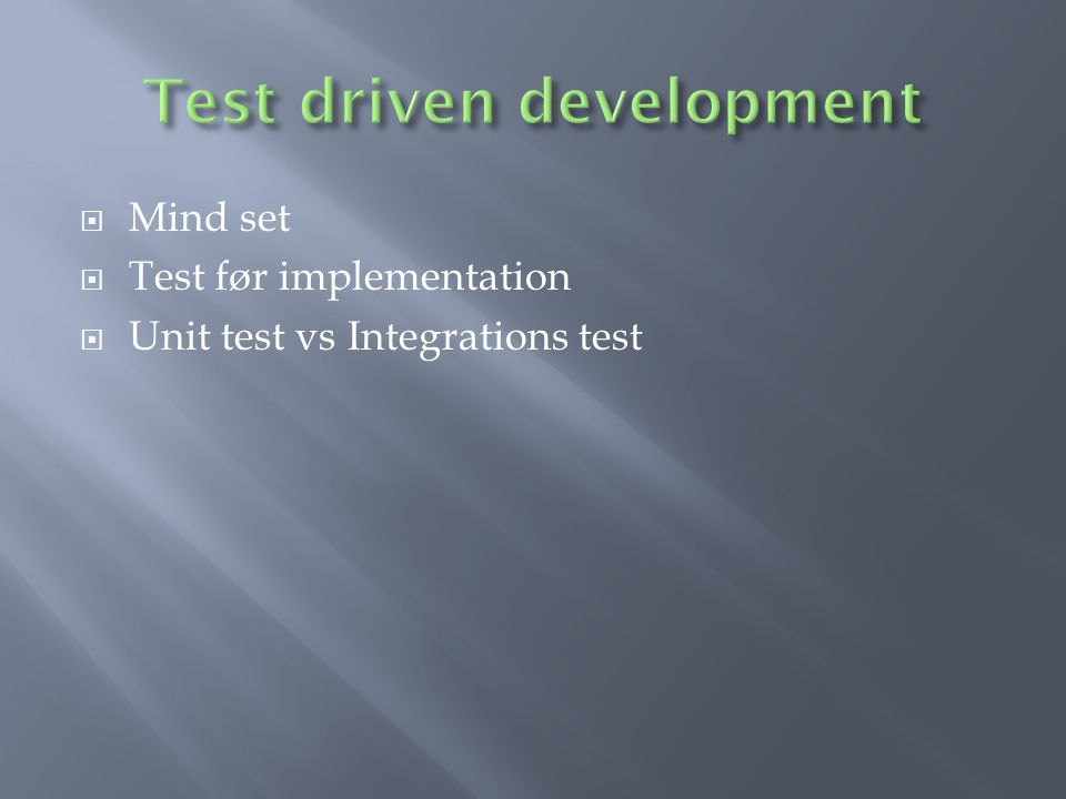  Mind set  Test før implementation  Unit test vs Integrations test