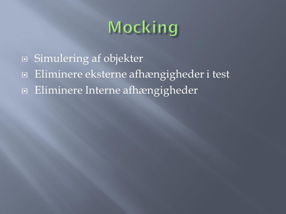  Simulering af objekter  Eliminere eksterne afhængigheder i test  Eliminere Interne afhængigheder