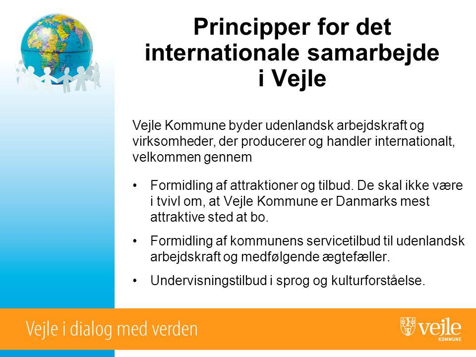 Principper for det internationale samarbejde i Vejle Vejle Kommune byder udenlandsk arbejdskraft og virksomheder, der producerer og handler internationalt, velkommen gennem •Formidling af attraktioner og tilbud.