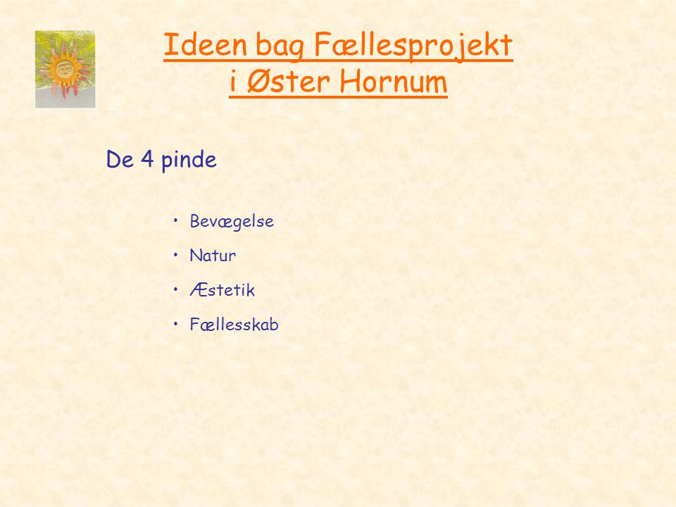 Ideen bag Fællesprojekt i Øster Hornum De 4 pinde •Bevægelse •Natur •Æstetik •Fællesskab